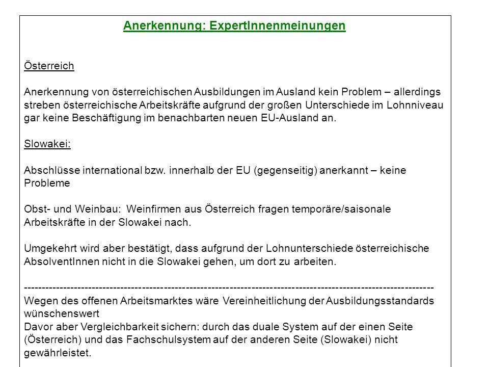 Anerkennung: ExpertInnenmeinungen Österreich Anerkennung von österreichischen Ausbildungen im Ausland kein Problem – allerdings streben österreichische Arbeitskräfte aufgrund der großen Unterschiede im Lohnniveau gar keine Beschäftigung im benachbarten neuen EU-Ausland an.