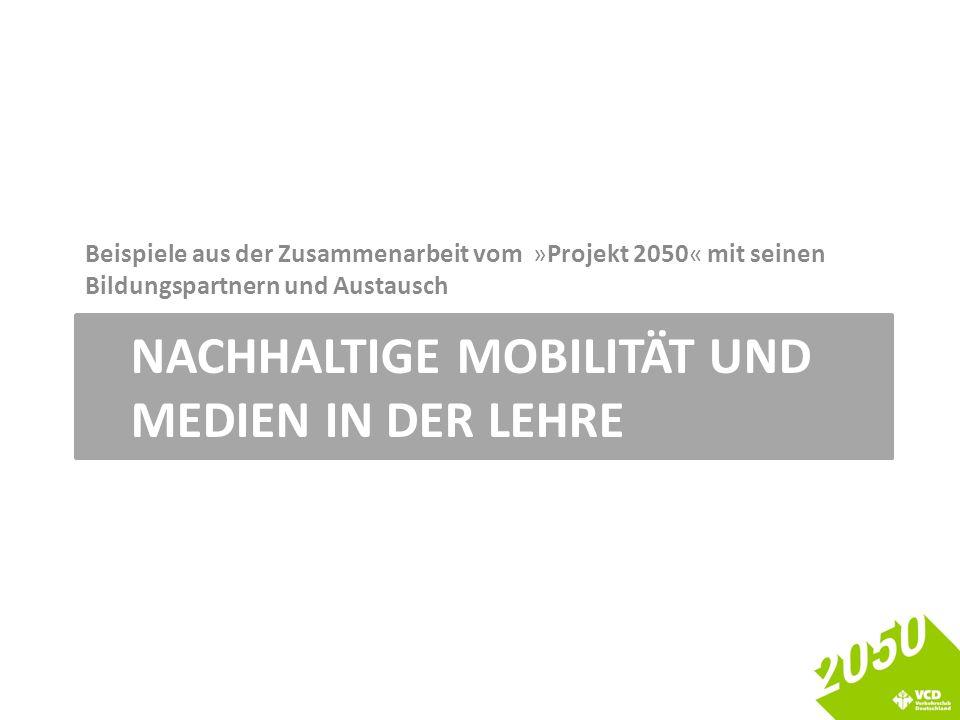 NACHHALTIGE MOBILITÄT UND MEDIEN IN DER LEHRE Beispiele aus der Zusammenarbeit vom »Projekt 2050« mit seinen Bildungspartnern und Austausch
