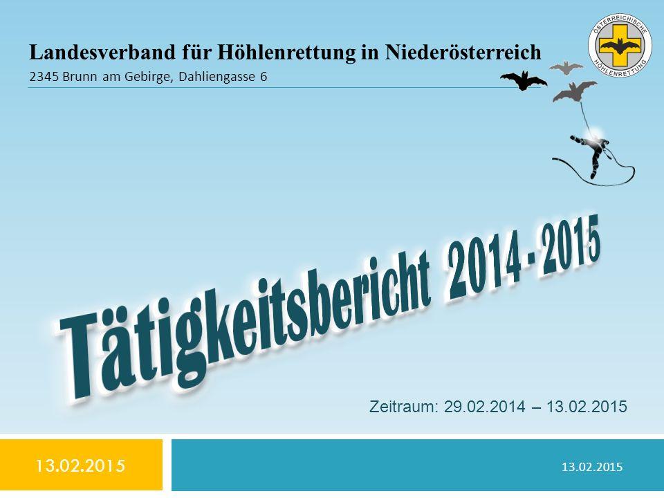 Landesverband für Höhlenrettung in Niederösterreich 2345 Brunn am Gebirge, Dahliengasse 6 Zeitraum: 29.02.2014 – 13.02.2015 13.02.2015