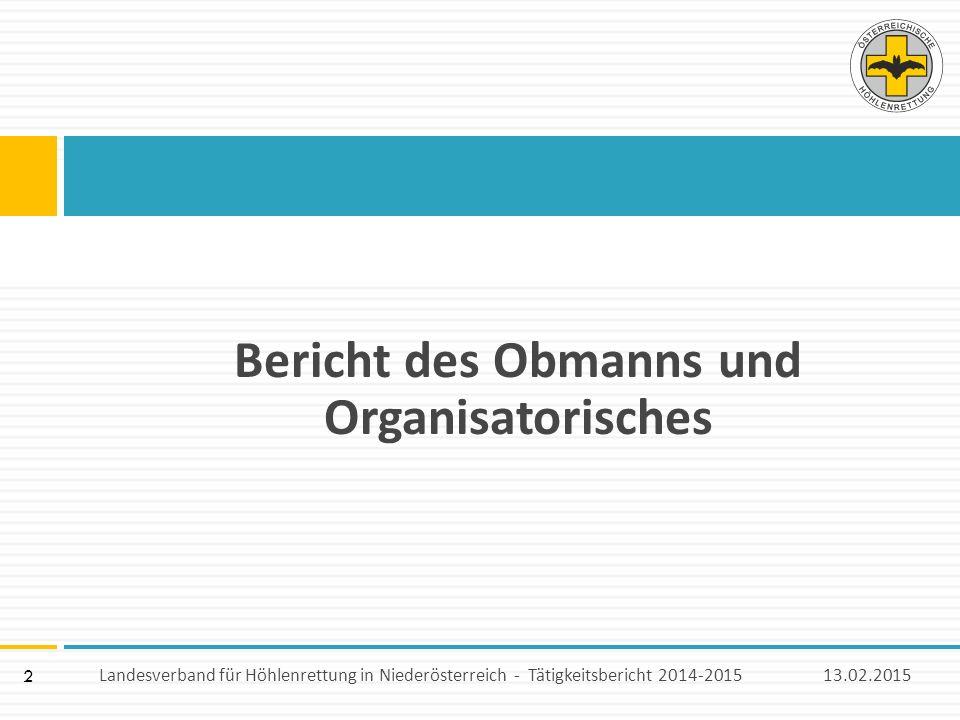 2 Bericht des Obmanns und Organisatorisches 13.02.2015 Landesverband für Höhlenrettung in Niederösterreich - Tätigkeitsbericht 2014-2015
