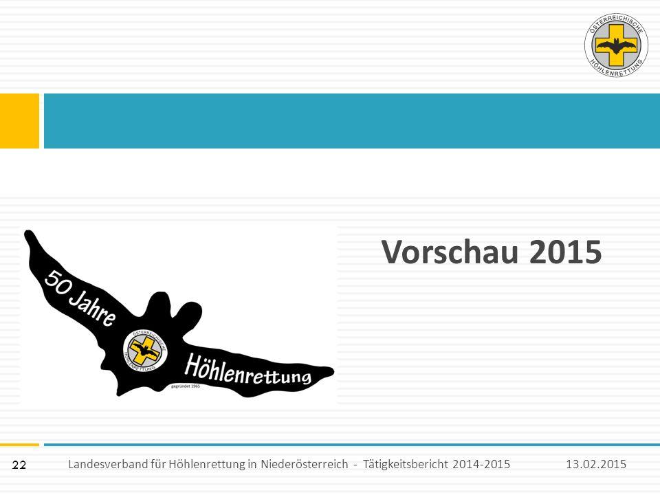 22 Vorschau 2015 13.02.2015Landesverband für Höhlenrettung in Niederösterreich - Tätigkeitsbericht 2014-2015