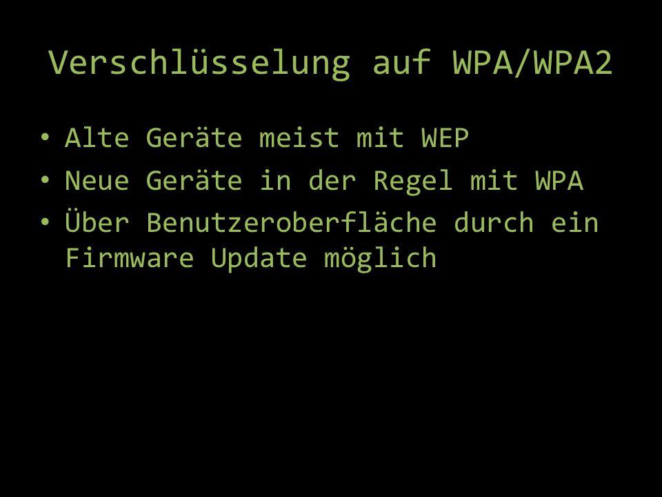 Verschlüsselung auf WPA/WPA2 Alte Geräte meist mit WEP Neue Geräte in der Regel mit WPA Über Benutzeroberfläche durch ein Firmware Update möglich