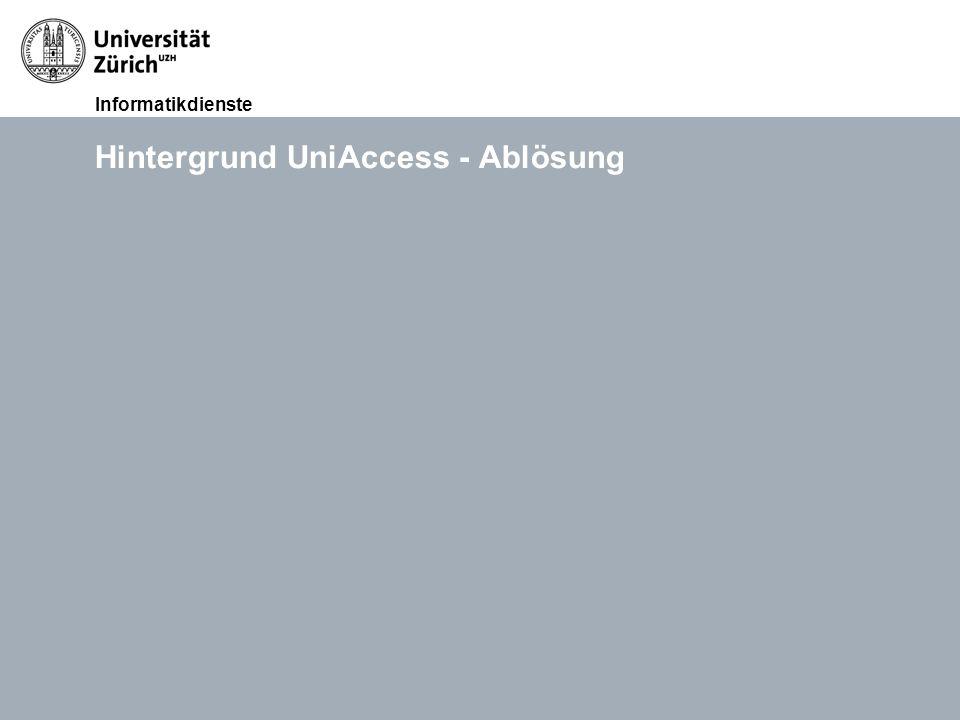 Informatikdienste 12. Okt. 2011Lunchveranstaltung Ablösung UniAccess, David MeierSeite 6 Hintergrund UniAccess - Ablösung