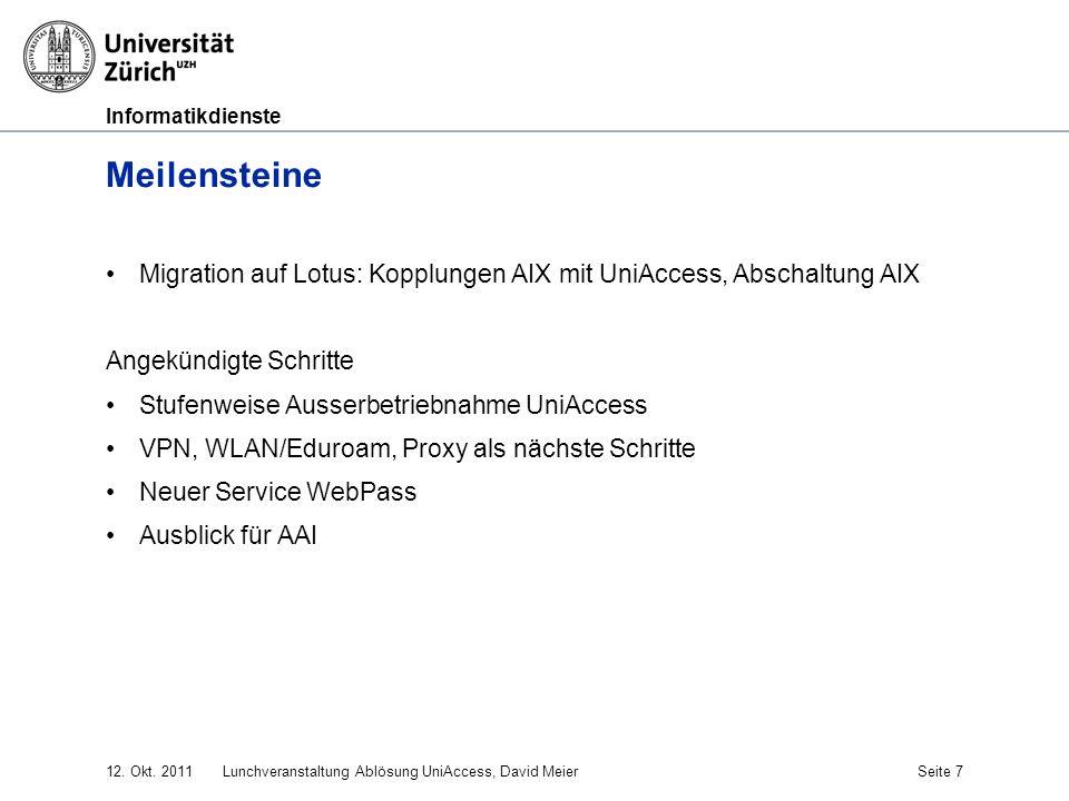 Informatikdienste 12. Okt. 2011Lunchveranstaltung Ablösung UniAccess, David MeierSeite 7 Meilensteine Migration auf Lotus: Kopplungen AIX mit UniAcces
