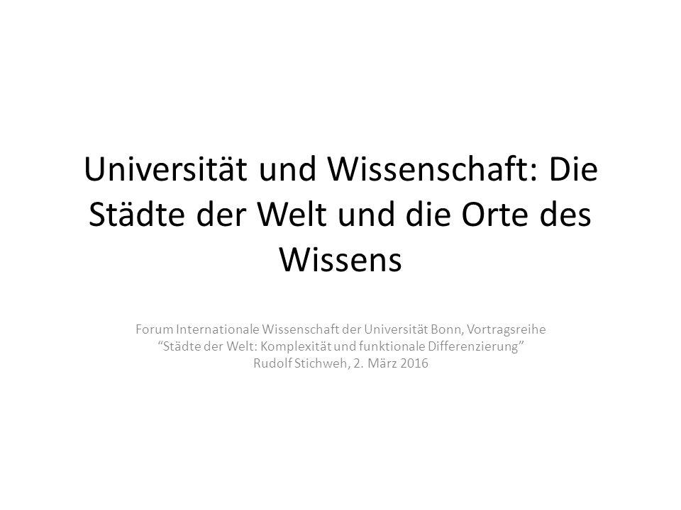 Universität und Wissenschaft: Die Städte der Welt und die Orte des Wissens Forum Internationale Wissenschaft der Universität Bonn, Vortragsreihe Städte der Welt: Komplexität und funktionale Differenzierung Rudolf Stichweh, 2.
