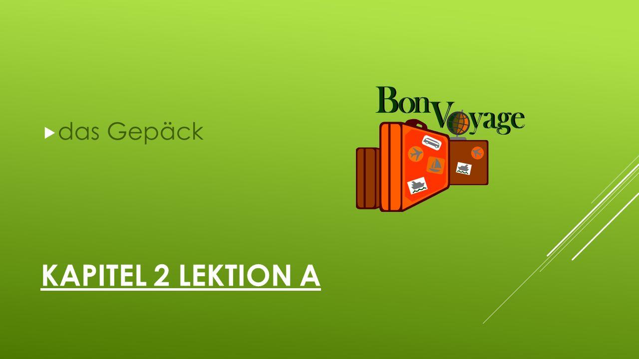 KAPITEL 2 LEKTION A  das Gepäck