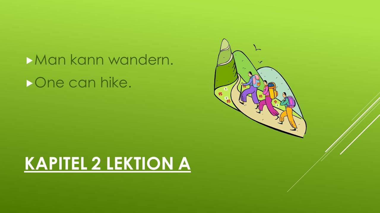 KAPITEL 2 LEKTION A  Man kann wandern.  One can hike.