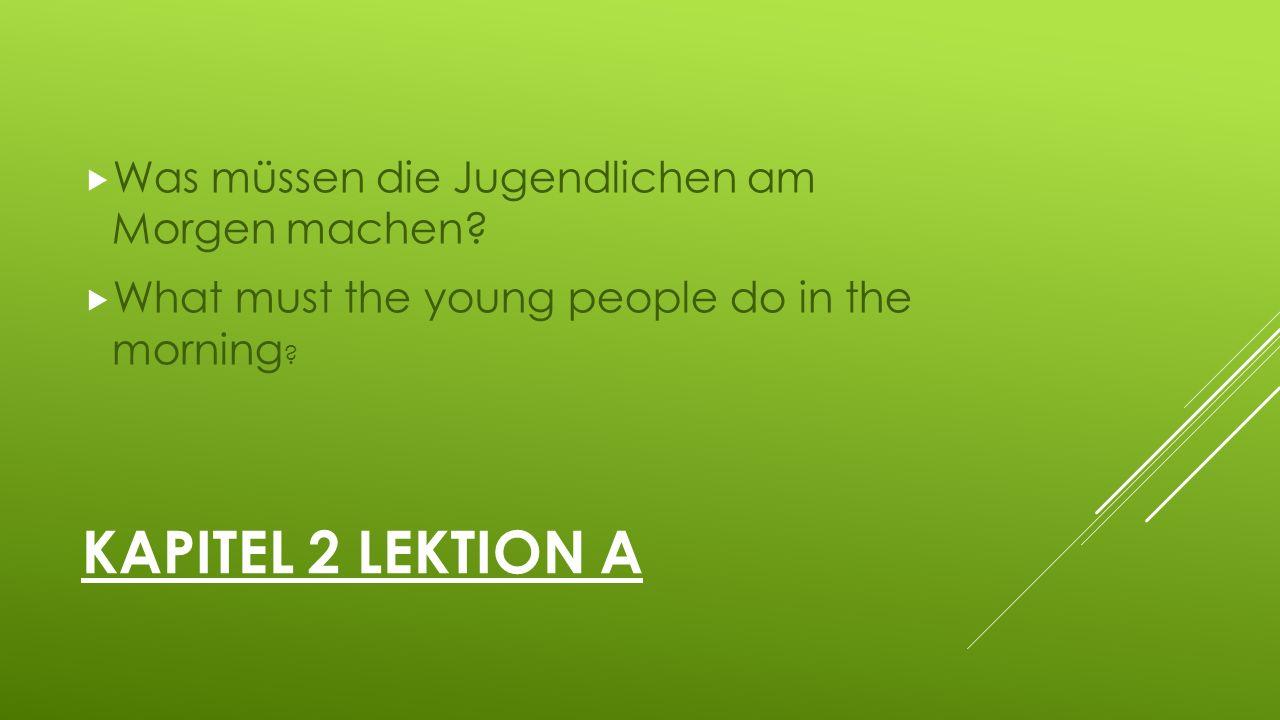 KAPITEL 2 LEKTION A  Was müssen die Jugendlichen am Morgen machen.