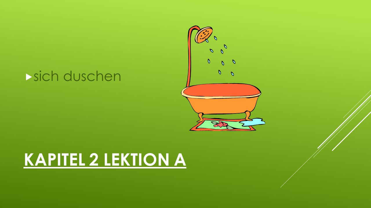 KAPITEL 2 LEKTION A  sich duschen