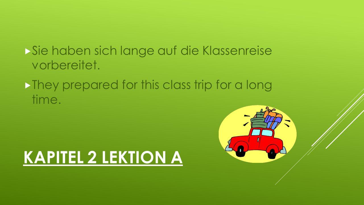 KAPITEL 2 LEKTION A  Sie haben sich lange auf die Klassenreise vorbereitet.