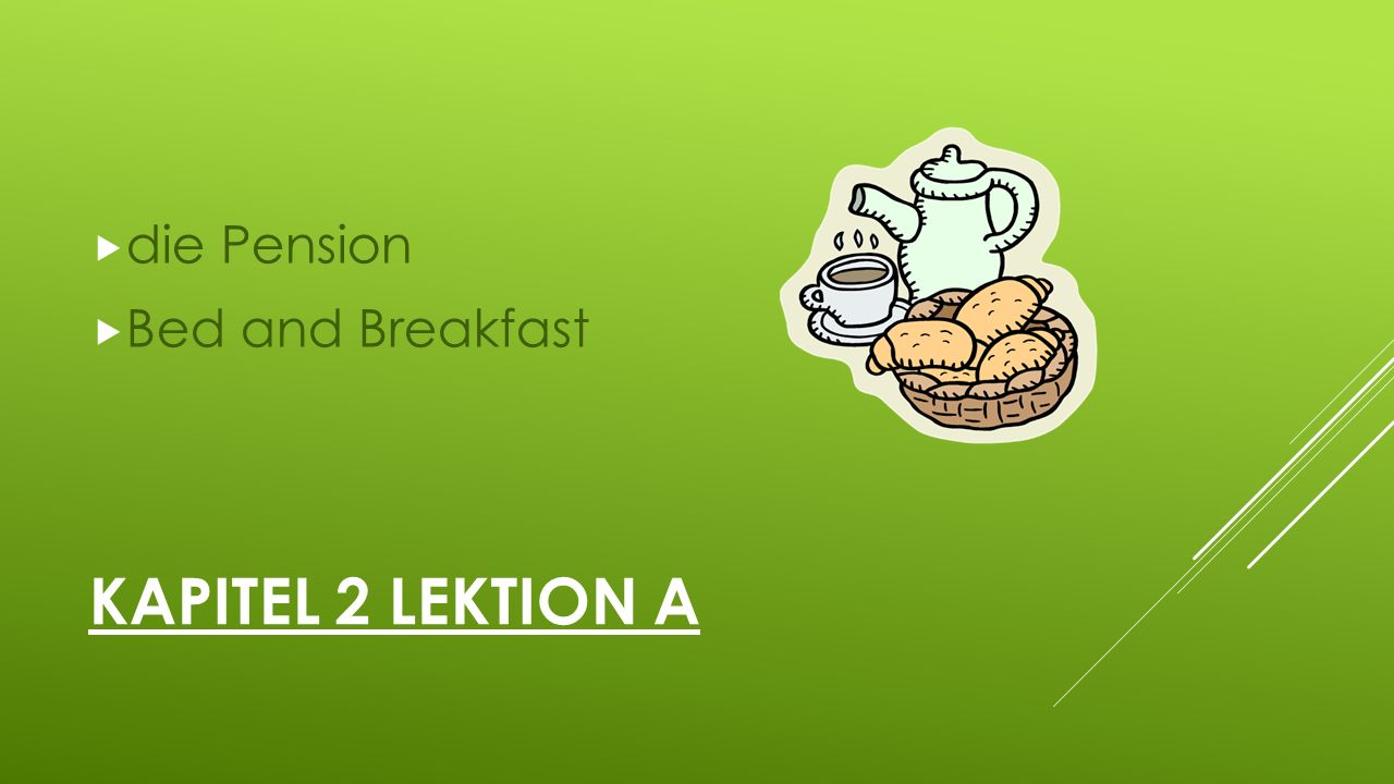 KAPITEL 2 LEKTION A  die Pension  Bed and Breakfast