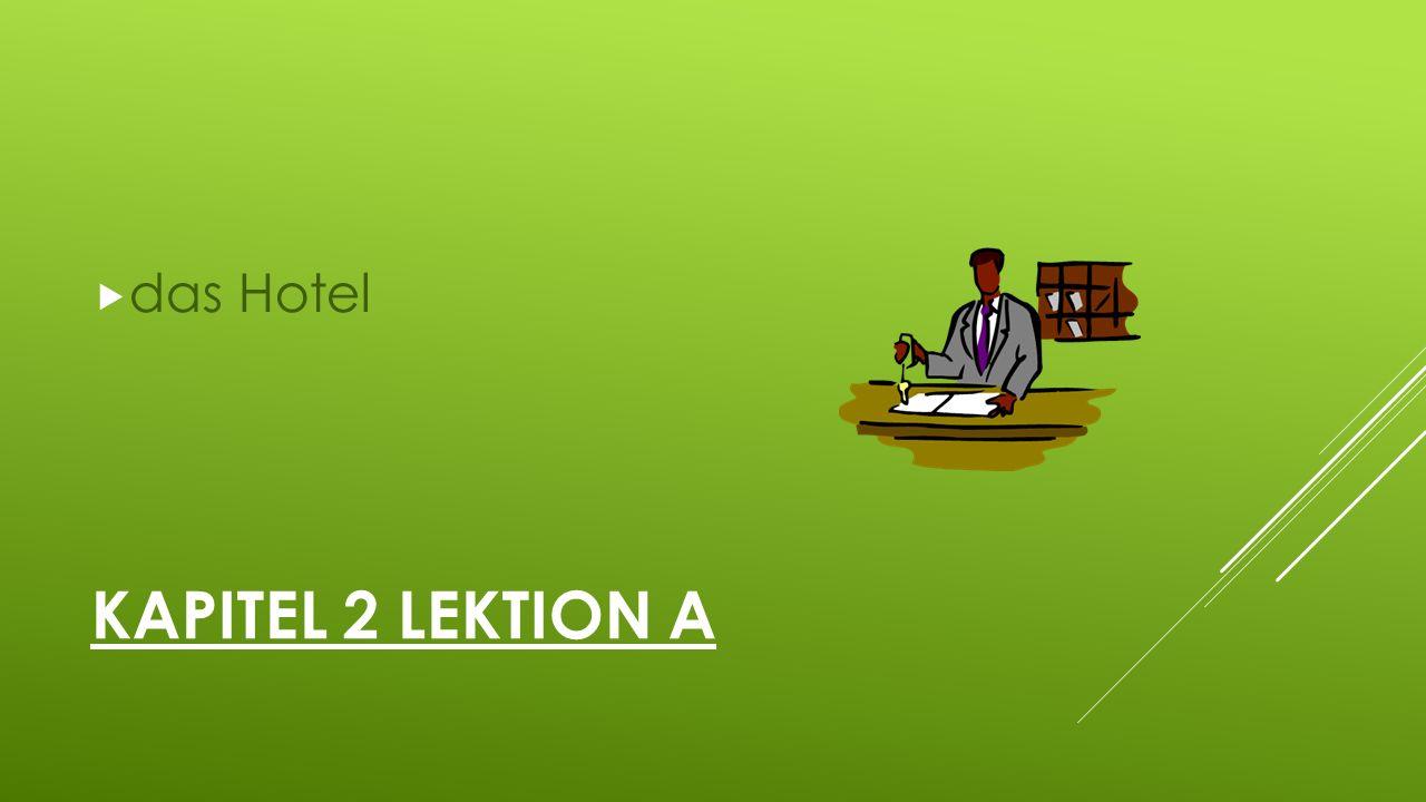 KAPITEL 2 LEKTION A  das Hotel