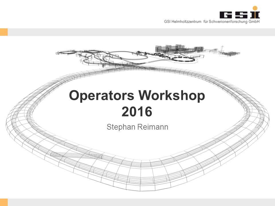 GSI Helmholtzzentrum für Schwerionenforschung GmbH Operators Workshop 2016 Stephan Reimann