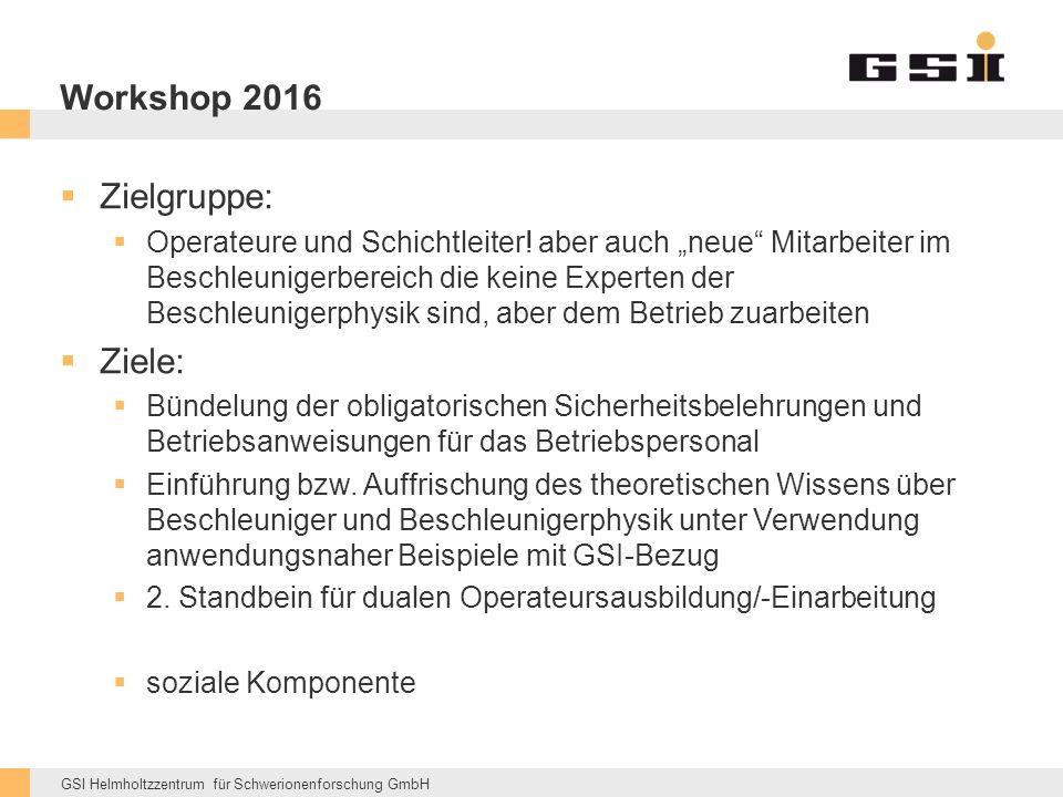 GSI Helmholtzzentrum für Schwerionenforschung GmbH Workshop 2016  Zielgruppe:  Operateure und Schichtleiter.