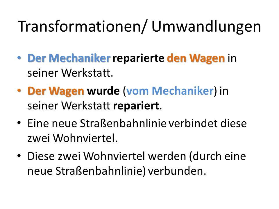 Transformationen/ Umwandlungen Der Mechanikerden Wagen Der Mechaniker reparierte den Wagen in seiner Werkstatt. Der Wagen Der Wagen wurde (vom Mechani