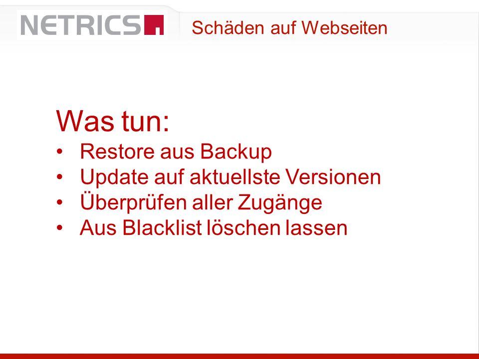 Schäden auf Webseiten Was tun: Restore aus Backup Update auf aktuellste Versionen Überprüfen aller Zugänge Aus Blacklist löschen lassen