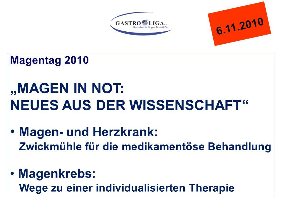 """6.11.2010 Magentag 2010 """"MAGEN IN NOT: NEUES AUS DER WISSENSCHAFT Magen- und Herzkrank: Zwickmühle für die medikamentöse Behandlung Magenkrebs: Wege zu einer individualisierten Therapie"""