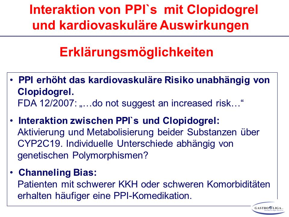 Interaktion von PPI`s mit Clopidogrel und kardiovaskuläre Auswirkungen Erklärungsmöglichkeiten PPI erhöht das kardiovaskuläre Risiko unabhängig von Clopidogrel.