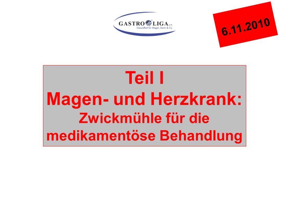 Teil I Magen- und Herzkrank: Zwickmühle für die medikamentöse Behandlung 6.11.2010