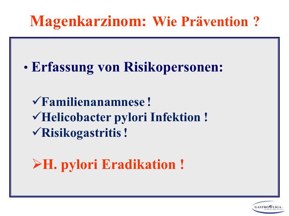 Erfassung von Risikopersonen: Familienanamnese ! Helicobacter pylori Infektion ! Risikogastritis !  H. pylori Eradikation ! Magenkarzinom: Wie Präven