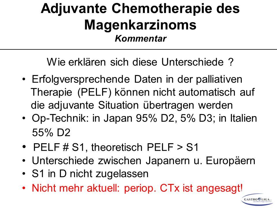 Adjuvante Chemotherapie des Magenkarzinoms Kommentar Wie erklären sich diese Unterschiede ? Erfolgversprechende Daten in der palliativen Therapie (PEL