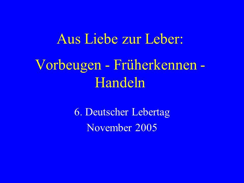 Aus Liebe zur Leber: Vorbeugen - Früherkennen - Handeln 6. Deutscher Lebertag November 2005