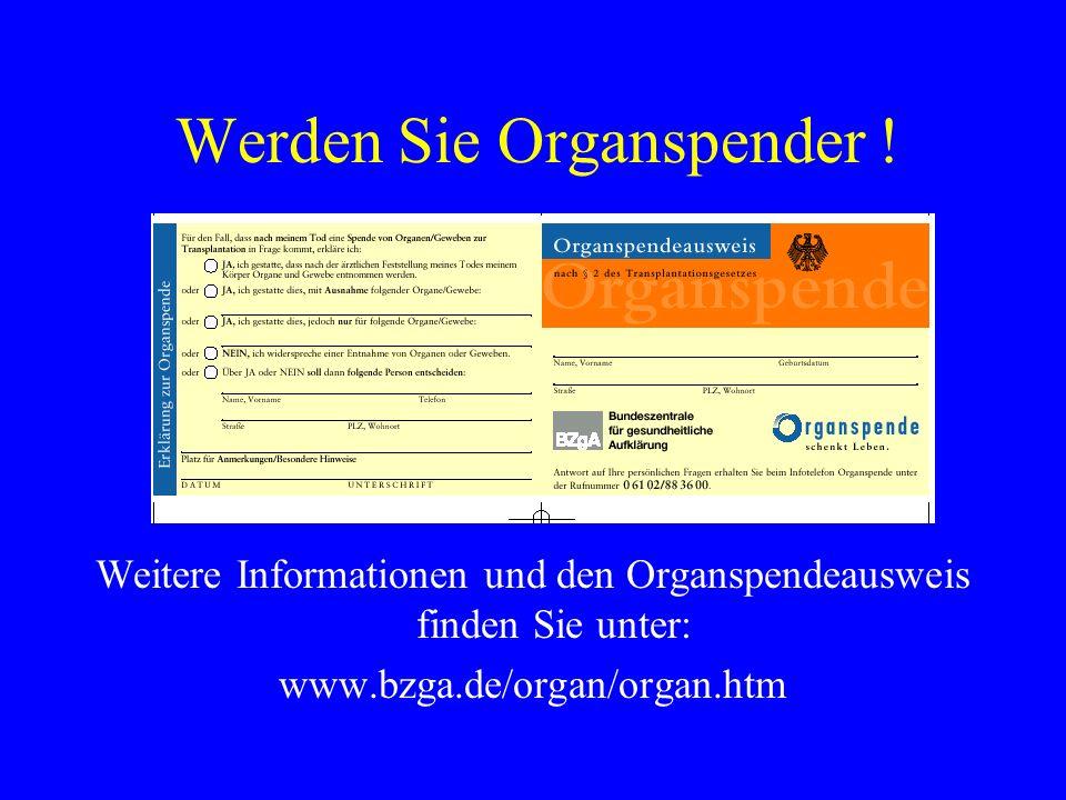 Werden Sie Organspender ! Weitere Informationen und den Organspendeausweis finden Sie unter: www.bzga.de/organ/organ.htm