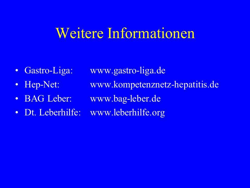 Weitere Informationen Gastro-Liga:www.gastro-liga.de Hep-Net:www.kompetenznetz-hepatitis.de BAG Leber:www.bag-leber.de Dt. Leberhilfe:www.leberhilfe.o