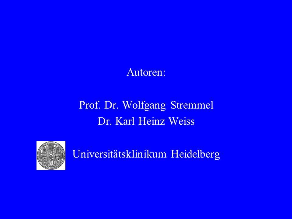 Autoren: Prof. Dr. Wolfgang Stremmel Dr. Karl Heinz Weiss Universitätsklinikum Heidelberg