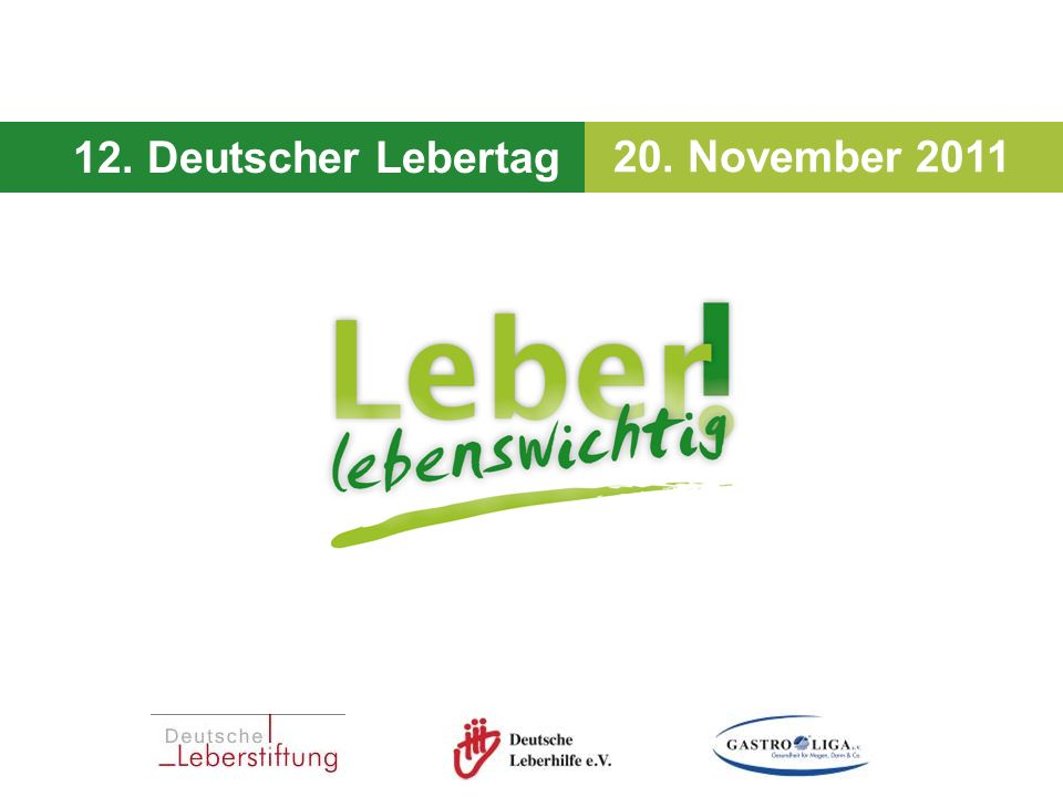 12. Deutscher Lebertag - 20. November 2011 12. Deutscher Lebertag 20. November 2011