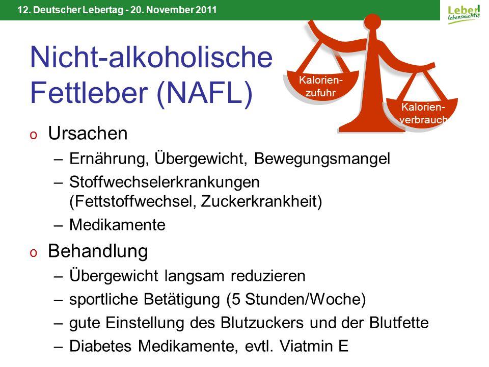 12. Deutscher Lebertag - 20. November 2011 Nicht-alkoholische Fettleber (NAFL) o Ursachen –Ernährung, Übergewicht, Bewegungsmangel –Stoffwechselerkran
