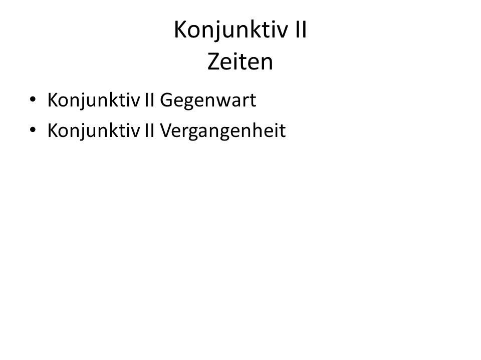 Konjunktiv II Zeiten Konjunktiv II Gegenwart Konjunktiv II Vergangenheit