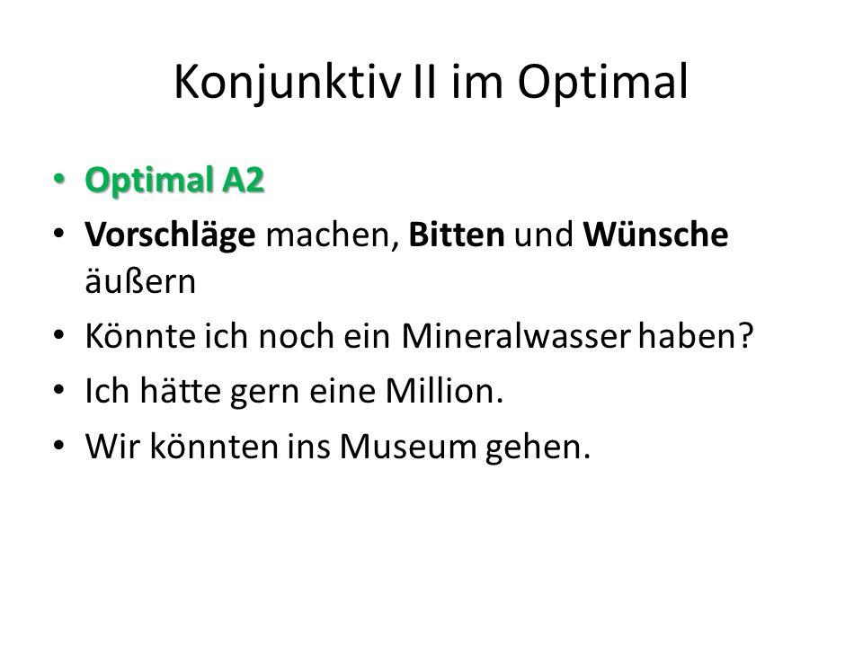 Konjunktiv II im Optimal Optimal A2 Optimal A2 Vorschläge machen, Bitten und Wünsche äußern Könnte ich noch ein Mineralwasser haben.
