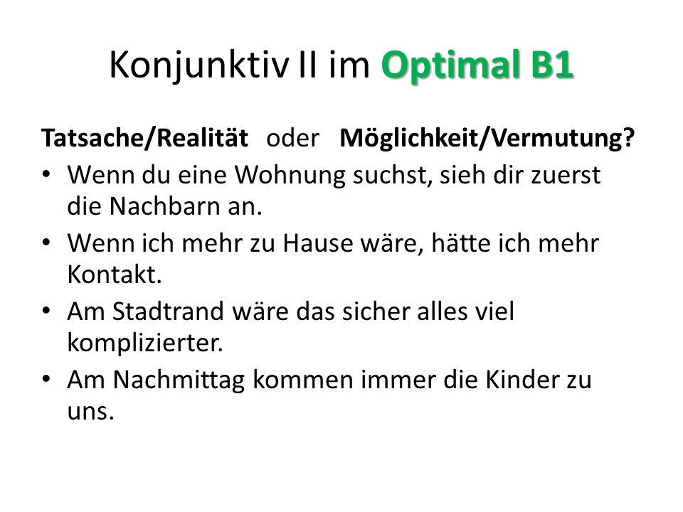 Optimal B1 Konjunktiv II im Optimal B1 Tatsache/Realität oder Möglichkeit/Vermutung.