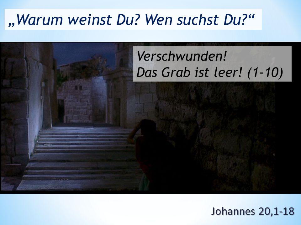 """Johannes 20,1-18 """"Warum weinst Du Wen suchst Du Verschwunden! Das Grab ist leer! (1-10)"""