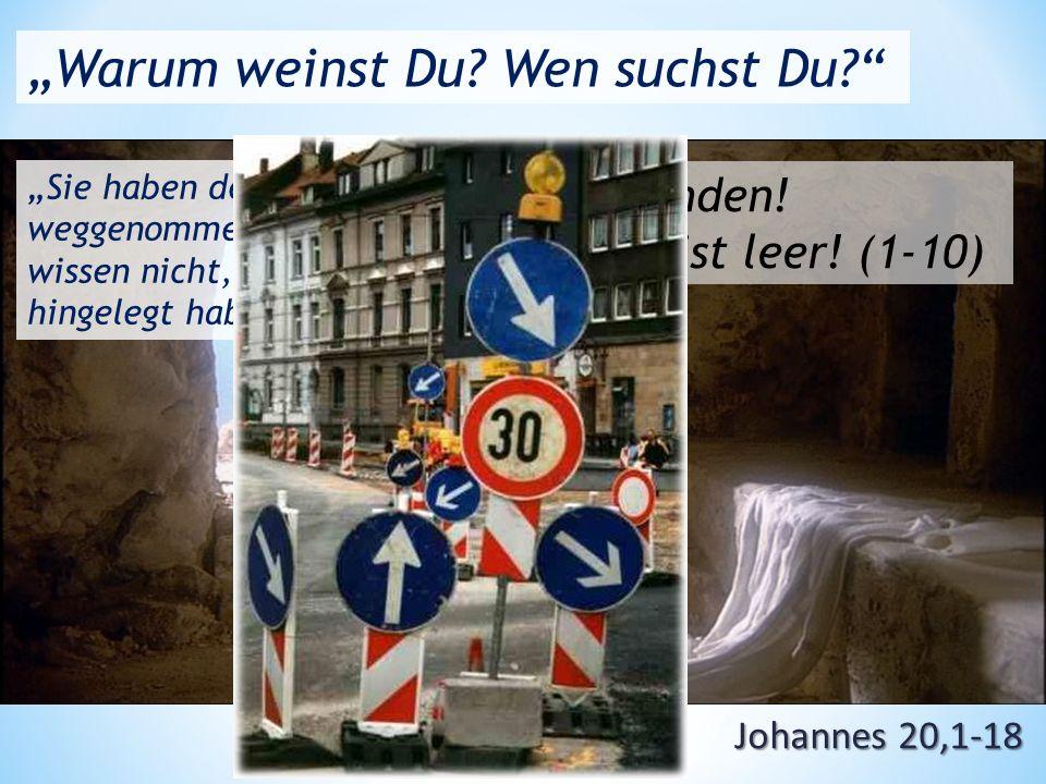 """Johannes 20,1-18 """"Warum weinst Du. Wen suchst Du Verschwunden."""