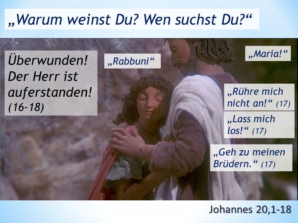 """Johannes 20,1-18 """"Warum weinst Du. Wen suchst Du Überwunden."""