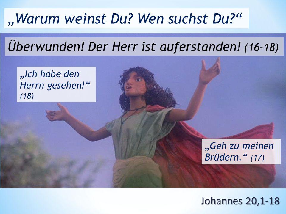 """Johannes 20,1-18 """"Warum weinst Du.Wen suchst Du? Überwunden."""
