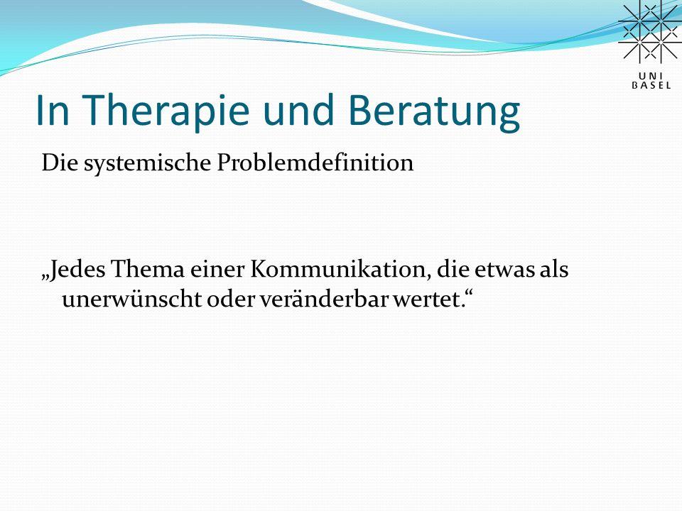 """In Therapie und Beratung Die systemische Problemdefinition """"Jedes Thema einer Kommunikation, die etwas als unerwünscht oder veränderbar wertet."""