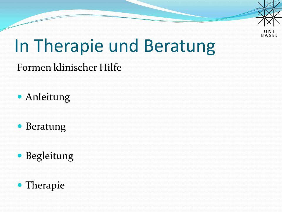 In Therapie und Beratung Formen klinischer Hilfe Anleitung Beratung Begleitung Therapie