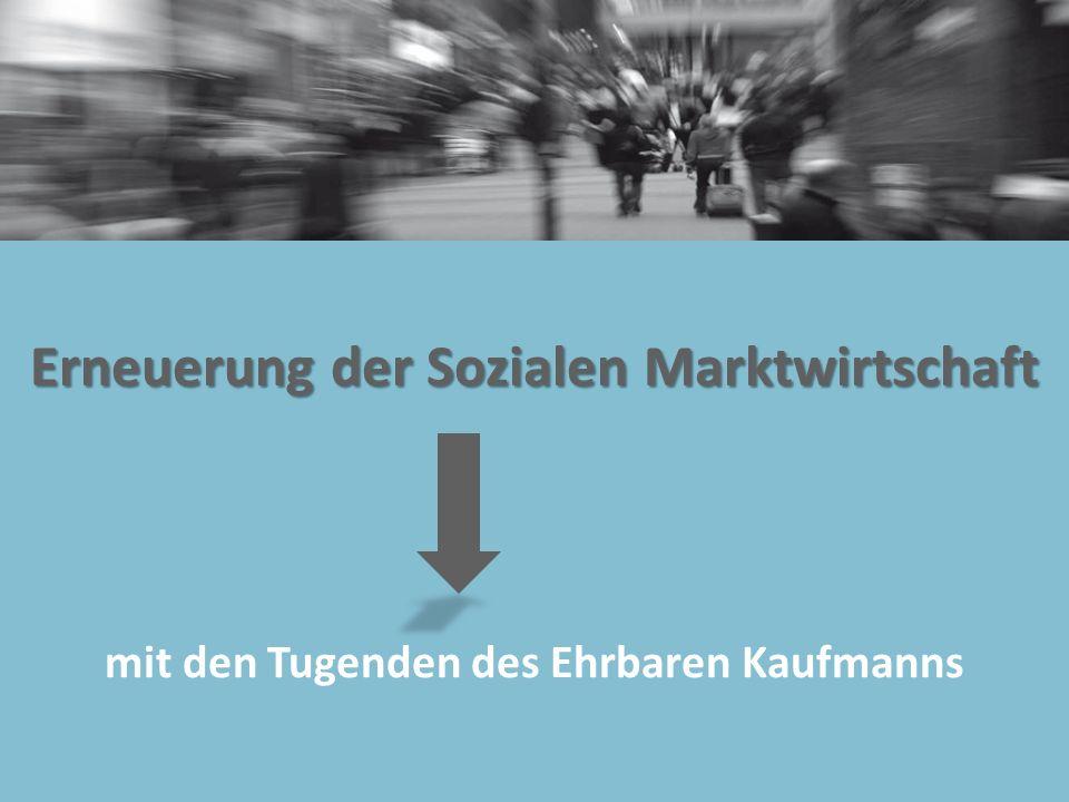 Erneuerung der Sozialen Marktwirtschaft mit den Tugenden des Ehrbaren Kaufmanns