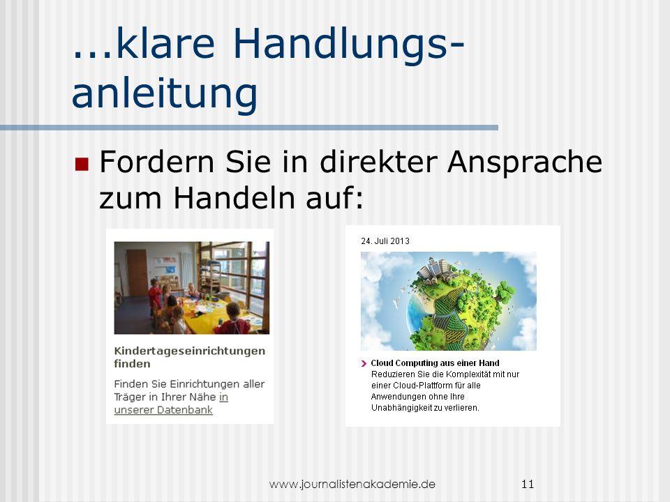 www.journalistenakademie.de 11...klare Handlungs- anleitung Fordern Sie in direkter Ansprache zum Handeln auf:
