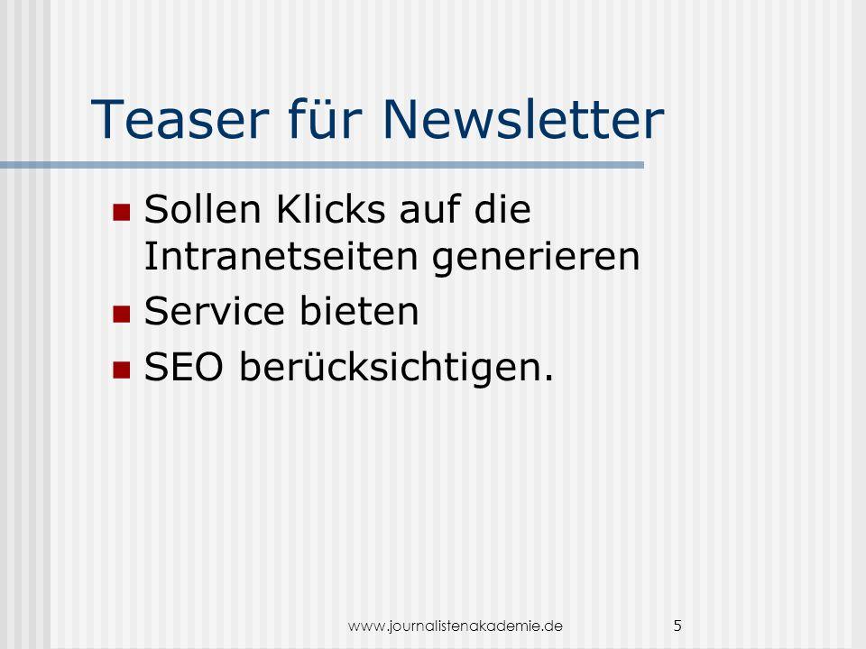 www.journalistenakademie.de 5 Teaser für Newsletter Sollen Klicks auf die Intranetseiten generieren Service bieten SEO berücksichtigen.