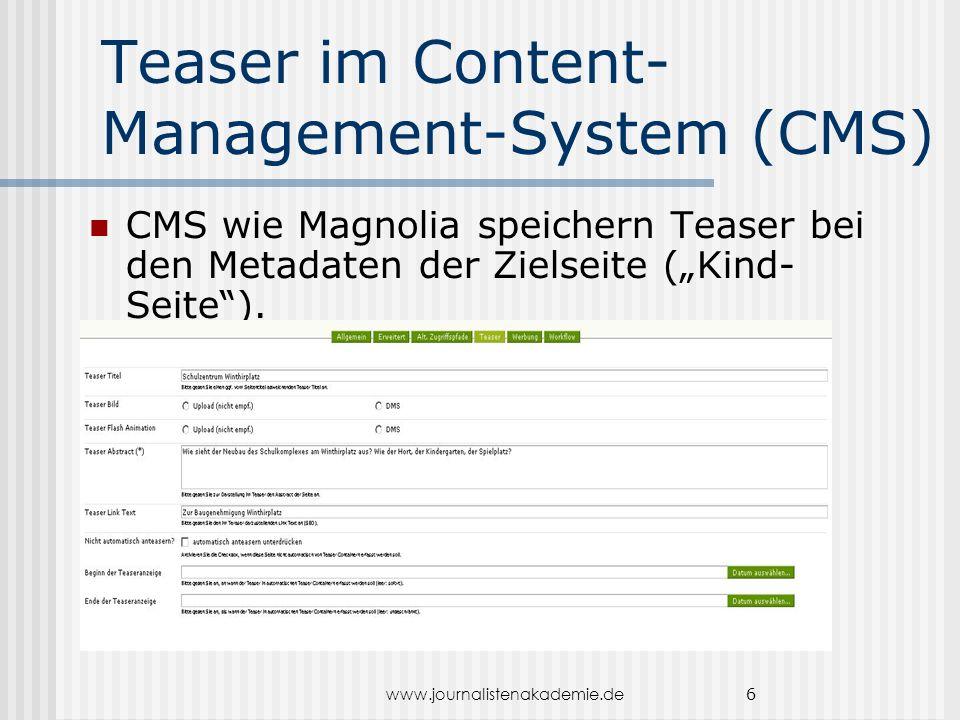 """www.journalistenakademie.de 6 Teaser im Content- Management-System (CMS) CMS wie Magnolia speichern Teaser bei den Metadaten der Zielseite (""""Kind- Seite )."""