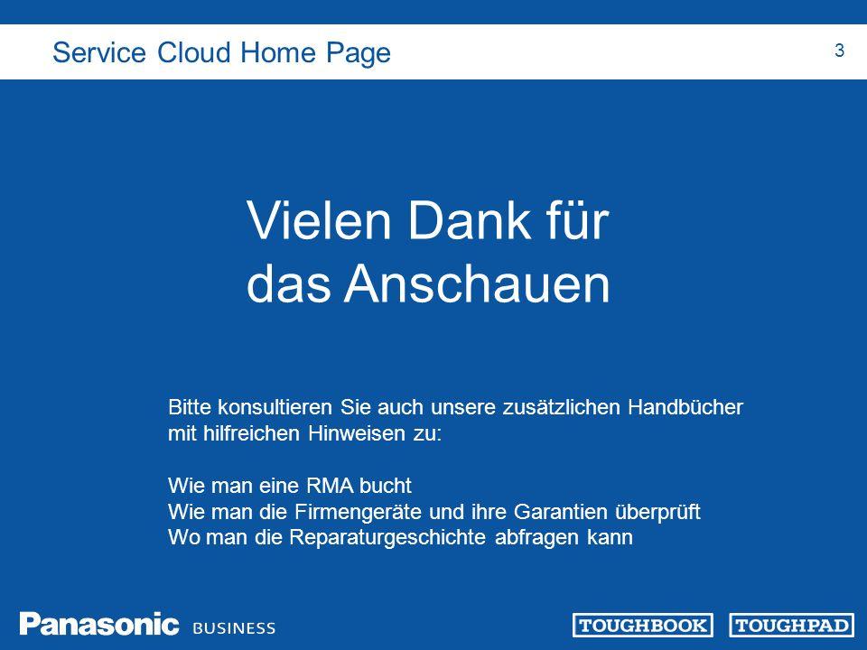 Service Cloud Home Page 3 Vielen Dank für das Anschauen Bitte konsultieren Sie auch unsere zusätzlichen Handbücher mit hilfreichen Hinweisen zu: Wie m