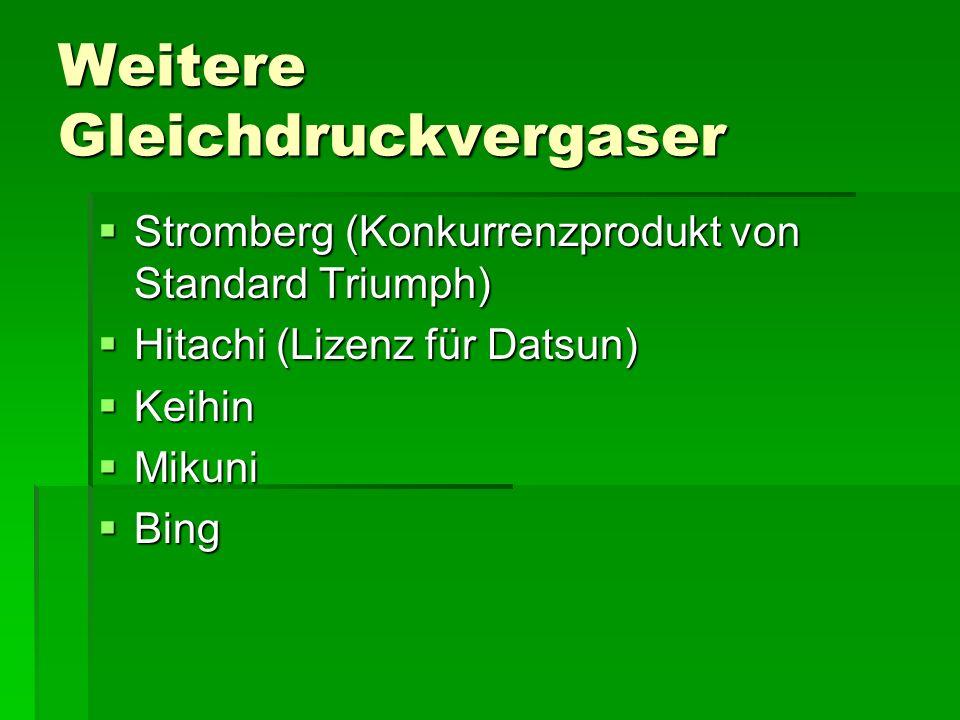 Weitere Gleichdruckvergaser  Stromberg (Konkurrenzprodukt von Standard Triumph)  Hitachi (Lizenz für Datsun)  Keihin  Mikuni  Bing