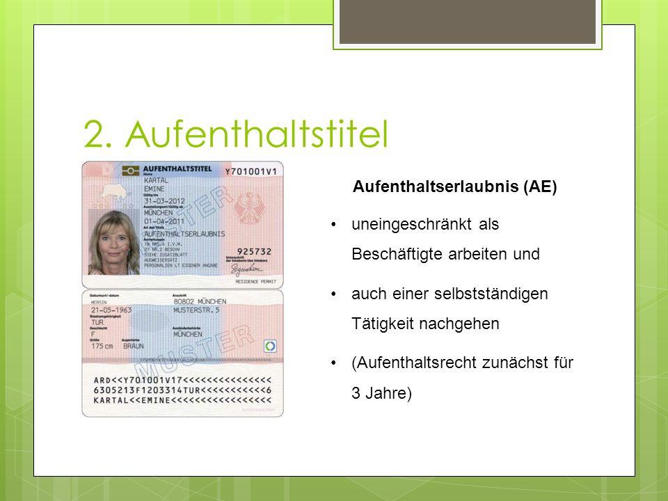 2. Aufenthaltstitel Aufenthaltserlaubnis (AE) uneingeschränkt als Beschäftigte arbeiten und auch einer selbstständigen Tätigkeit nachgehen (Aufenthalt
