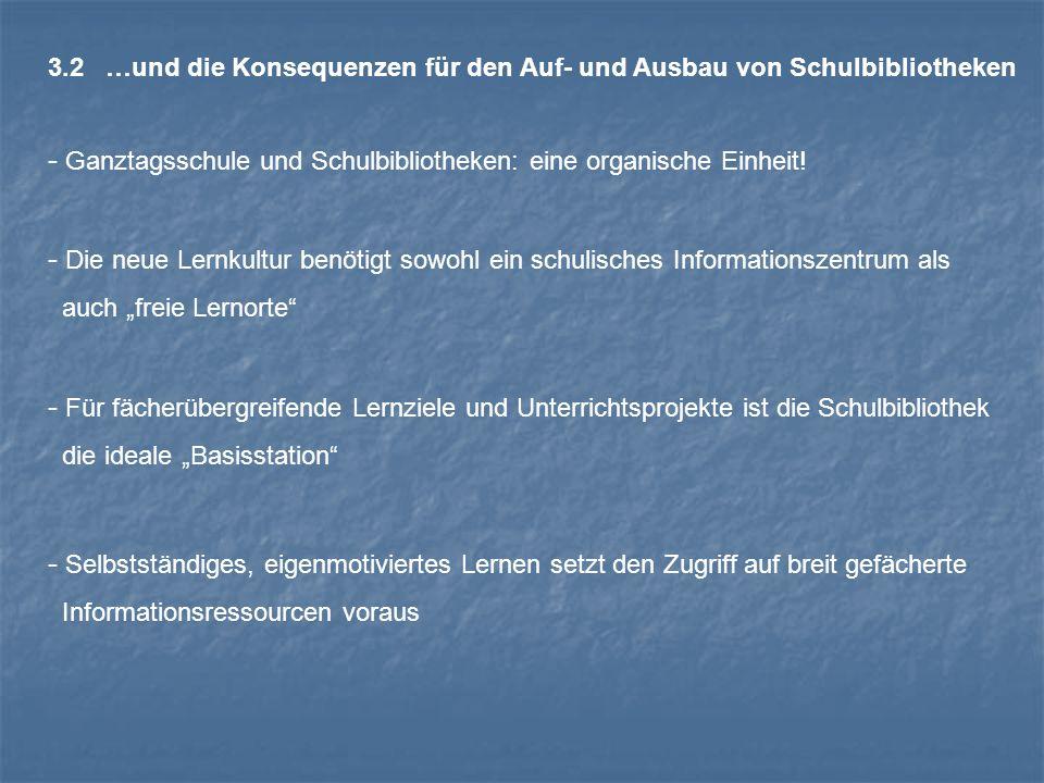 3.2 …und die Konsequenzen für den Auf- und Ausbau von Schulbibliotheken - Ganztagsschule und Schulbibliotheken: eine organische Einheit! - Für fächerü