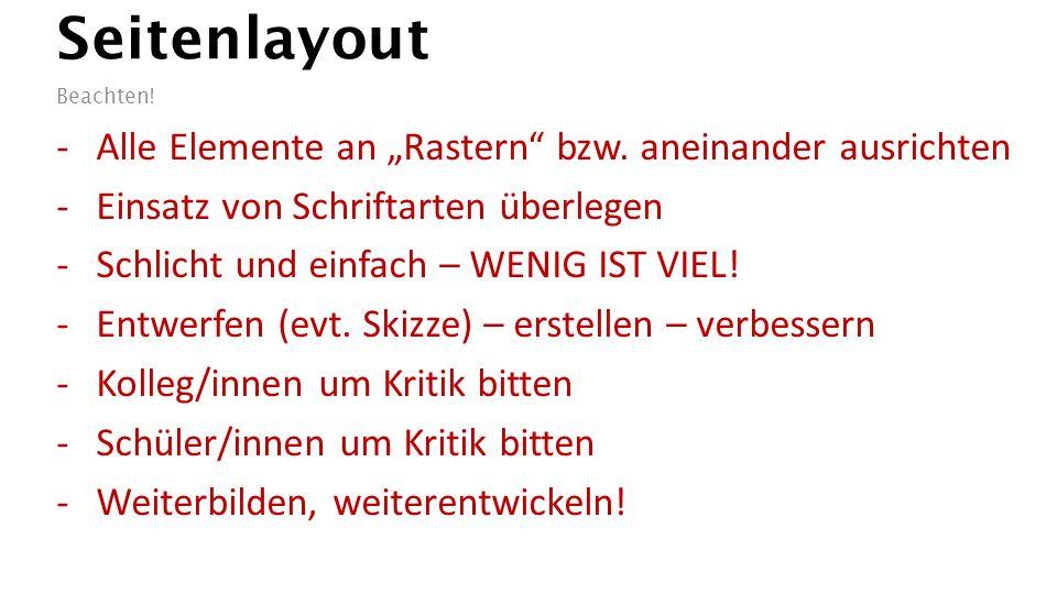 """Seitenlayout Beachten! -Alle Elemente an """"Rastern"""" bzw. aneinander ausrichten -Einsatz von Schriftarten überlegen -Schlicht und einfach – WENIG IST VI"""