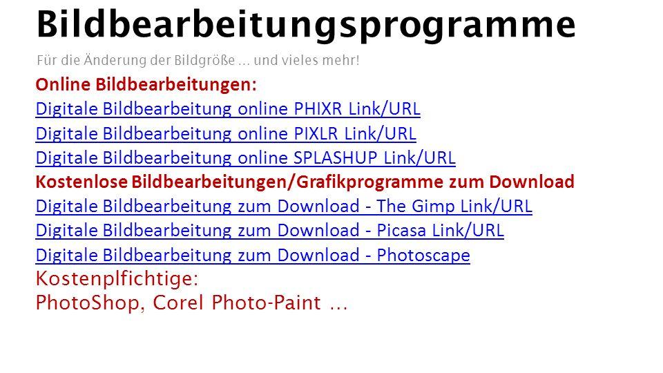 Bildbearbeitungsprogramme Online Bildbearbeitungen: Digitale Bildbearbeitung online PHIXR Link/URL Digitale Bildbearbeitung online PIXLR Link/URL Digi